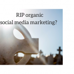 death of organic social media marketing