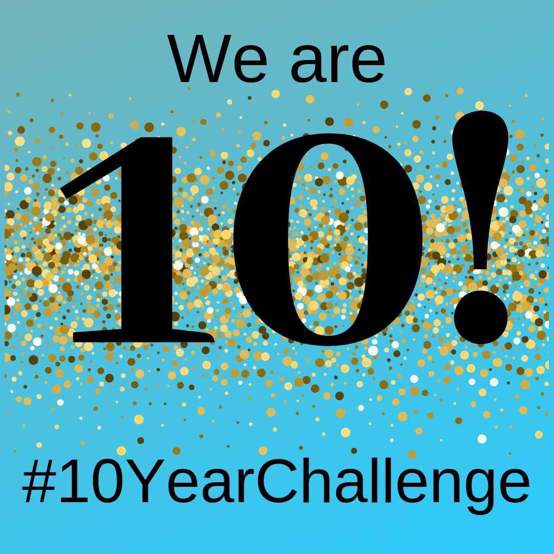 we are 10 this year and this is our #10yearchallenge