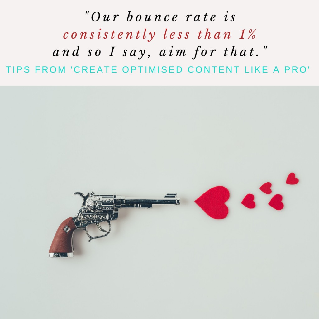 Make sure your bounce rate is really low to maximise your website optimisation